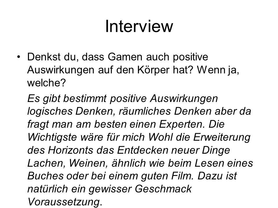 Interview Denkst du, dass Gamen auch positive Auswirkungen auf den Körper hat Wenn ja, welche