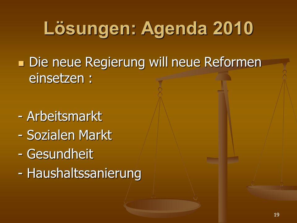 Lösungen: Agenda 2010 Die neue Regierung will neue Reformen einsetzen : - Arbeitsmarkt. - Sozialen Markt.