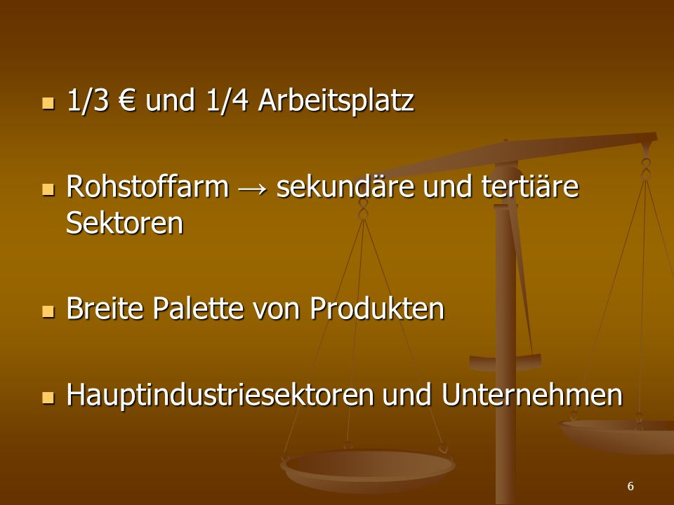 1/3 € und 1/4 Arbeitsplatz Rohstoffarm → sekundäre und tertiäre Sektoren. Breite Palette von Produkten.