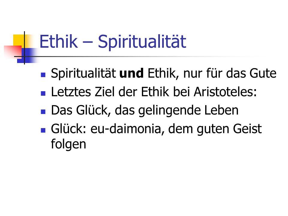 Ethik – Spiritualität Spiritualität und Ethik, nur für das Gute