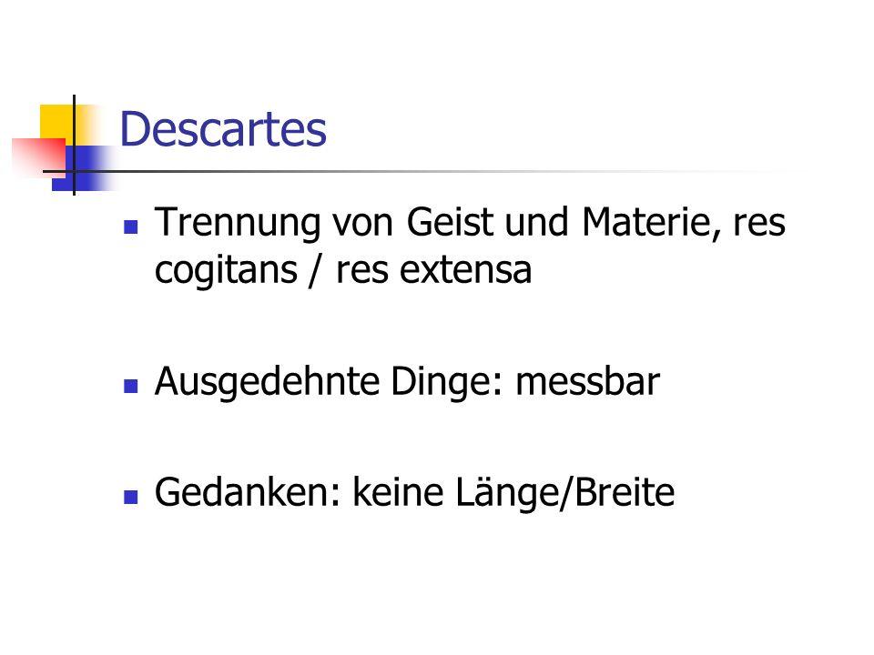 Descartes Trennung von Geist und Materie, res cogitans / res extensa
