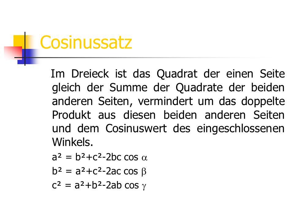 Cosinussatz a² = b²+c²-2bc cos a b² = a²+c²-2ac cos b