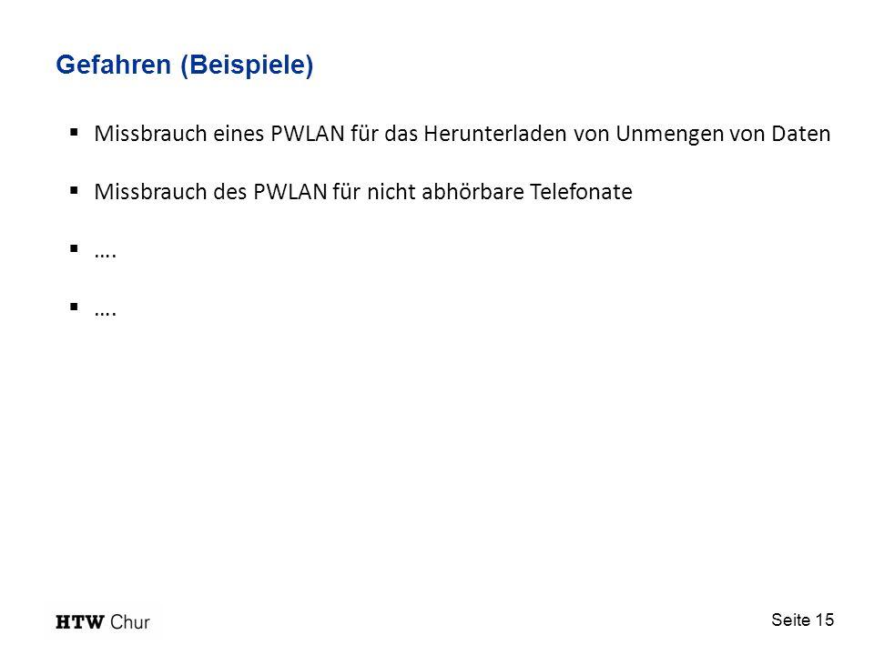 Gefahren (Beispiele) Missbrauch eines PWLAN für das Herunterladen von Unmengen von Daten. Missbrauch des PWLAN für nicht abhörbare Telefonate.