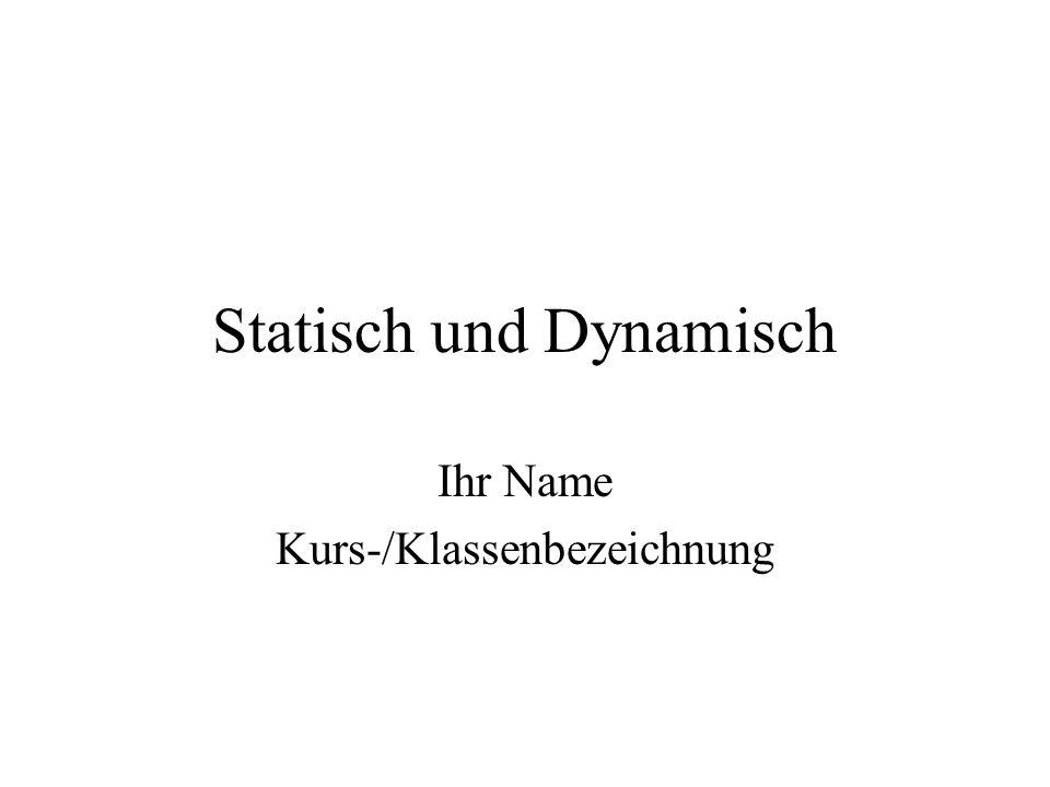 Statisch und Dynamisch