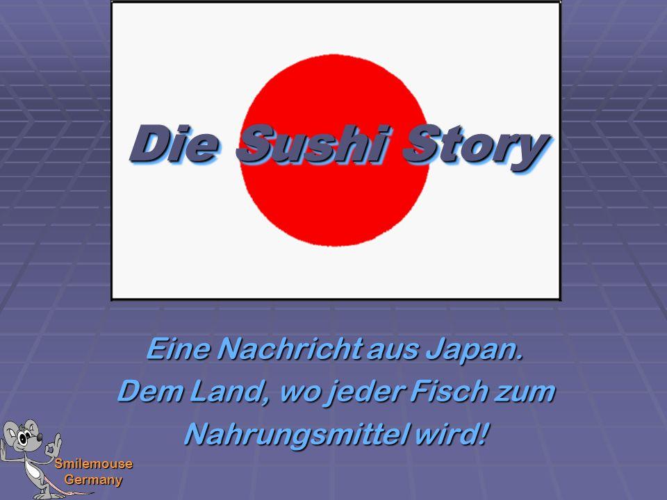 Die Sushi Story Eine Nachricht aus Japan. Dem Land, wo jeder Fisch zum