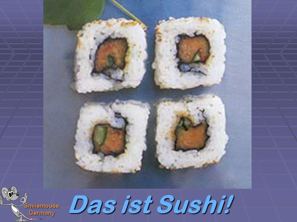 Das ist Sushi! Smilemouse Germany