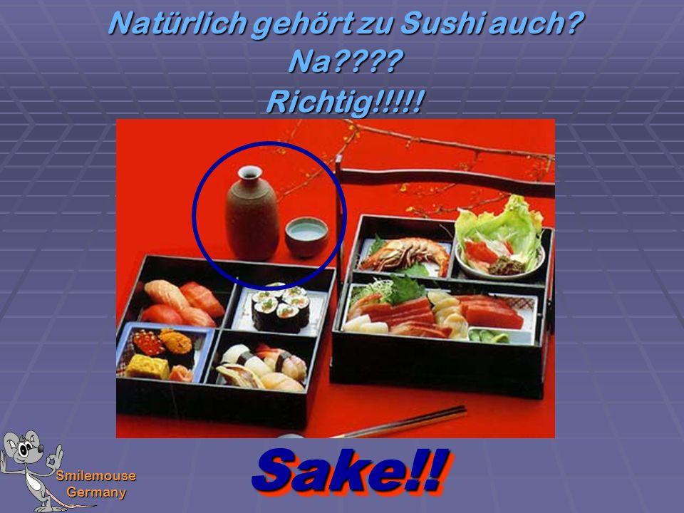 Natürlich gehört zu Sushi auch