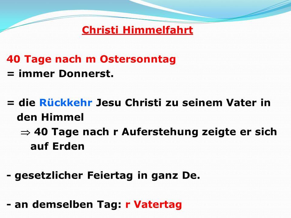 Christi Himmelfahrt 40 Tage nach m Ostersonntag = immer Donnerst