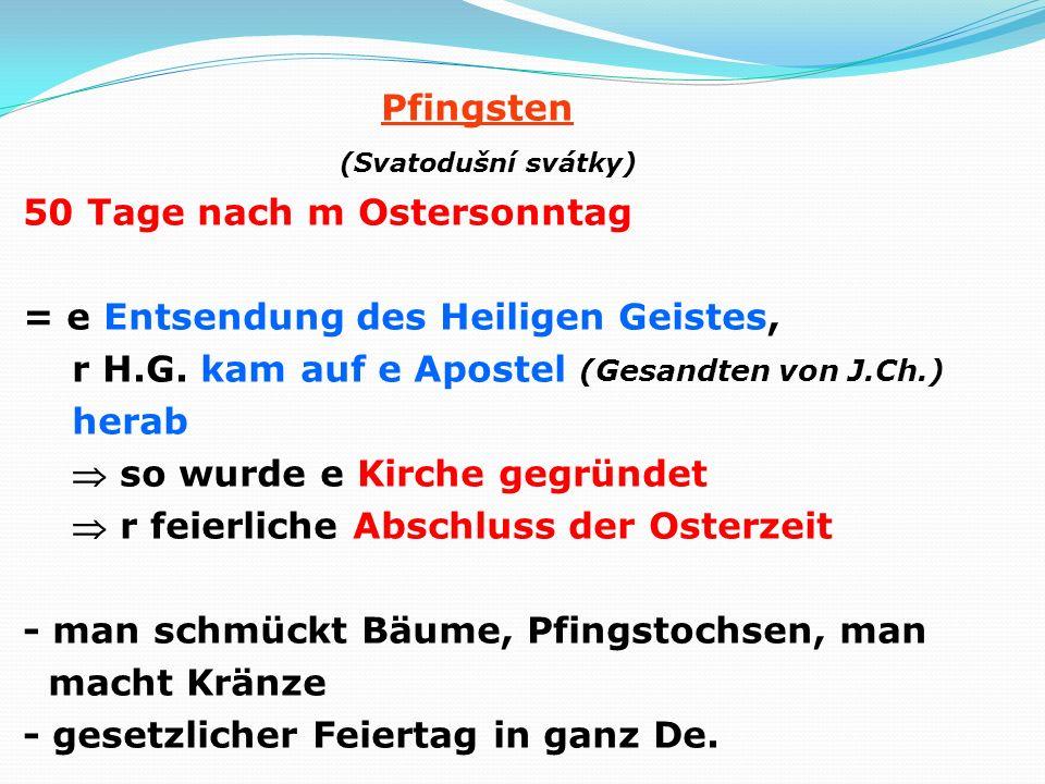 Pfingsten (Svatodušní svátky) 50 Tage nach m Ostersonntag = e Entsendung des Heiligen Geistes, r H.G.