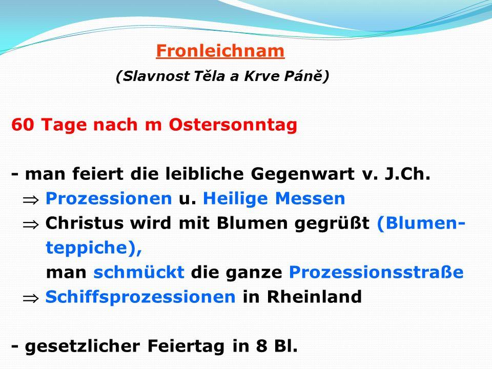 Fronleichnam (Slavnost Těla a Krve Páně) 60 Tage nach m Ostersonntag - man feiert die leibliche Gegenwart v.
