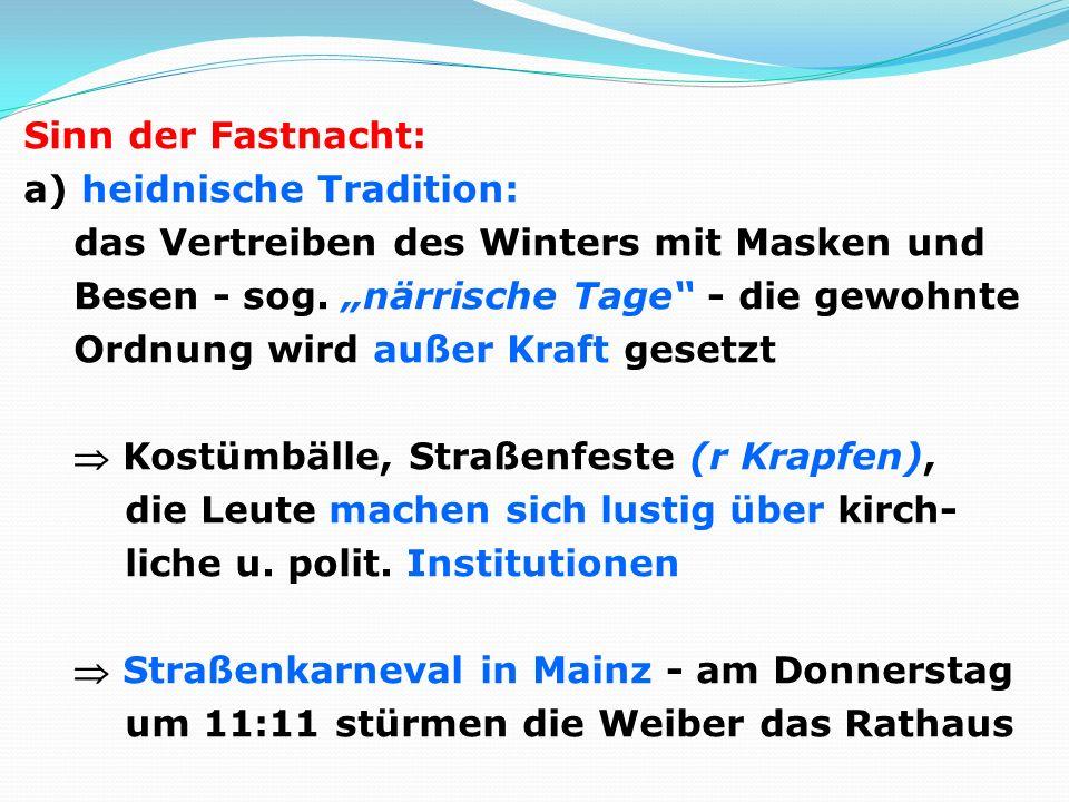 Sinn der Fastnacht: a) heidnische Tradition: das Vertreiben des Winters mit Masken und Besen - sog.