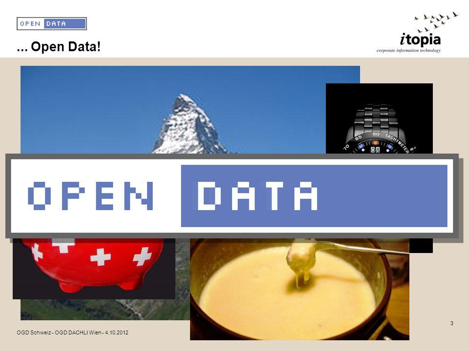 ... Open Data! OGD Schweiz - OGD DACHLI Wien - 4.10.2012