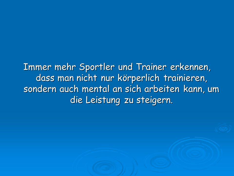 Immer mehr Sportler und Trainer erkennen, dass man nicht nur körperlich trainieren, sondern auch mental an sich arbeiten kann, um die Leistung zu steigern.