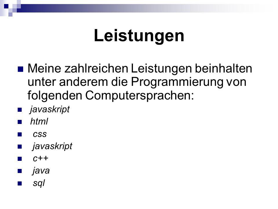 Leistungen Meine zahlreichen Leistungen beinhalten unter anderem die Programmierung von folgenden Computersprachen: