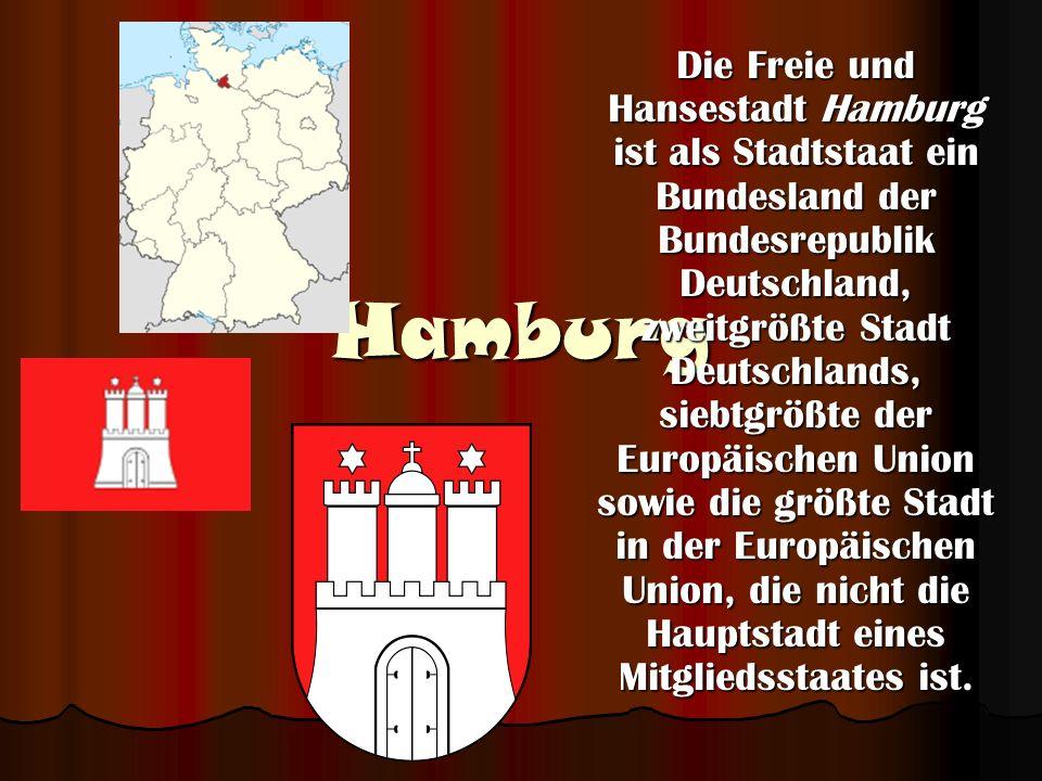 Die Freie und Hansestadt Hamburg ist als Stadtstaat ein Bundesland der Bundesrepublik Deutschland, zweitgrößte Stadt Deutschlands, siebtgrößte der Europäischen Union sowie die größte Stadt in der Europäischen Union, die nicht die Hauptstadt eines Mitgliedsstaates ist.