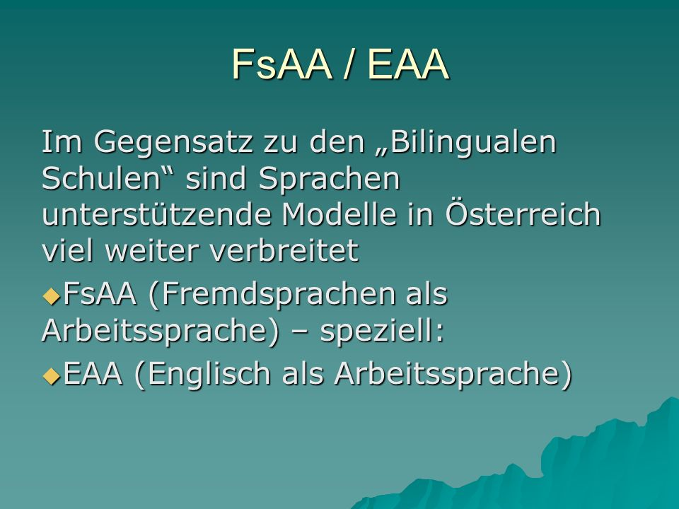 """FsAA / EAA Im Gegensatz zu den """"Bilingualen Schulen sind Sprachen unterstützende Modelle in Österreich viel weiter verbreitet."""