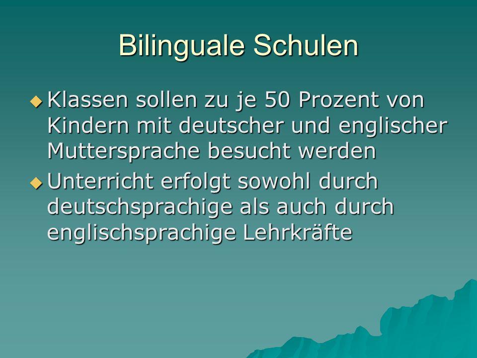 Bilinguale Schulen Klassen sollen zu je 50 Prozent von Kindern mit deutscher und englischer Muttersprache besucht werden.