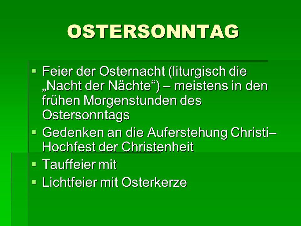 """OSTERSONNTAG Feier der Osternacht (liturgisch die """"Nacht der Nächte ) – meistens in den frühen Morgenstunden des Ostersonntags."""