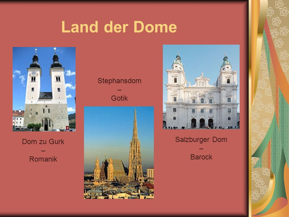 Land der Dome Stephansdom – Gotik Salzburger Dom Dom zu Gurk – –