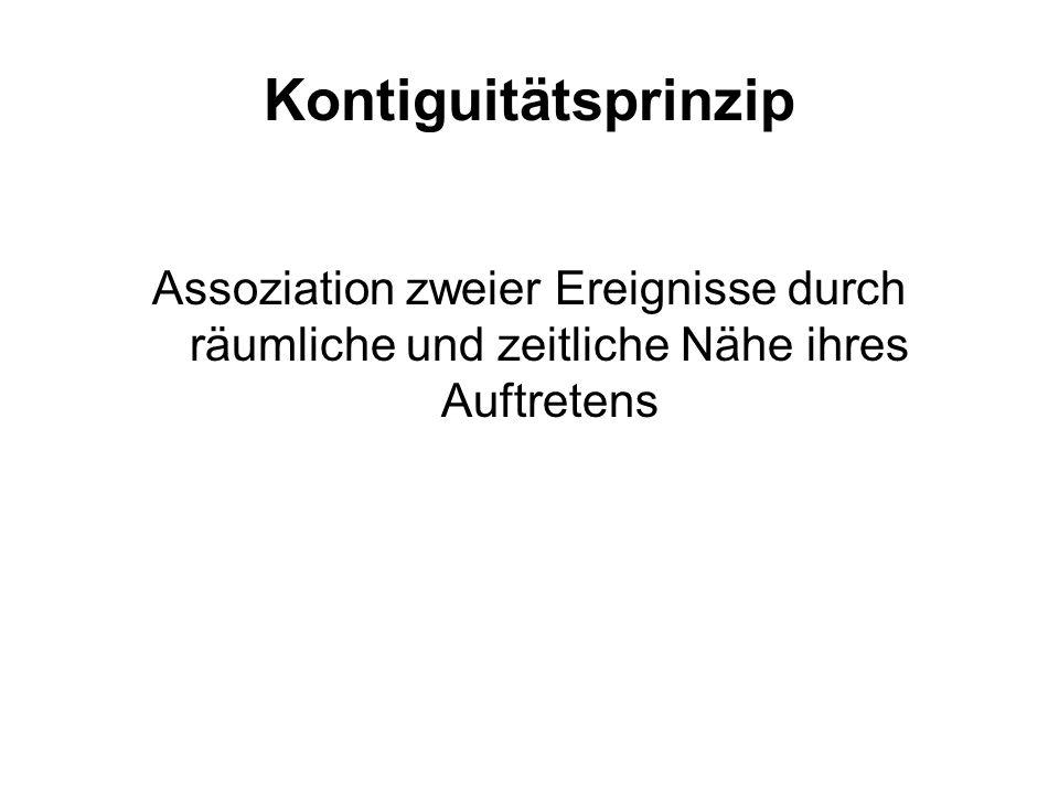 Kontiguitätsprinzip Assoziation zweier Ereignisse durch räumliche und zeitliche Nähe ihres Auftretens.