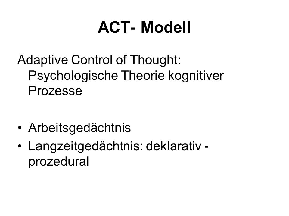 ACT- Modell Adaptive Control of Thought: Psychologische Theorie kognitiver Prozesse. Arbeitsgedächtnis.