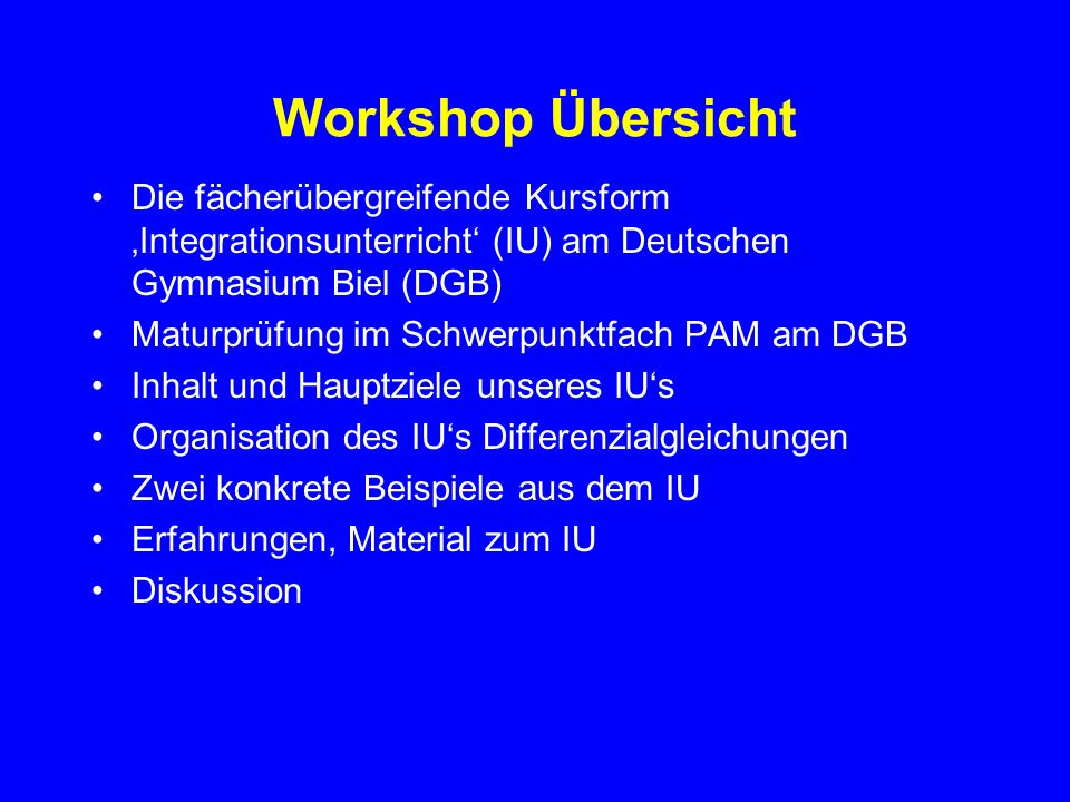 Workshop Übersicht Die fächerübergreifende Kursform 'Integrationsunterricht' (IU) am Deutschen Gymnasium Biel (DGB)