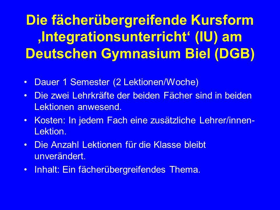 Die fächerübergreifende Kursform 'Integrationsunterricht' (IU) am Deutschen Gymnasium Biel (DGB)