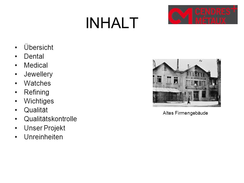 INHALT Übersicht Dental Medical Jewellery Watches Refining Wichtiges