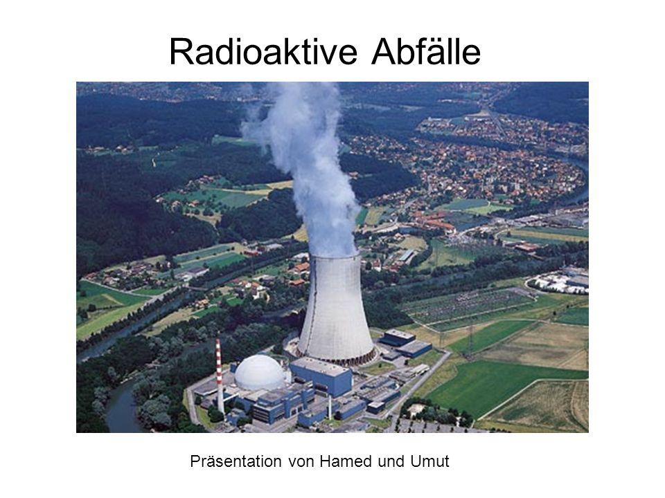 Radioaktive Abfälle Präsentation von Hamed und Umut