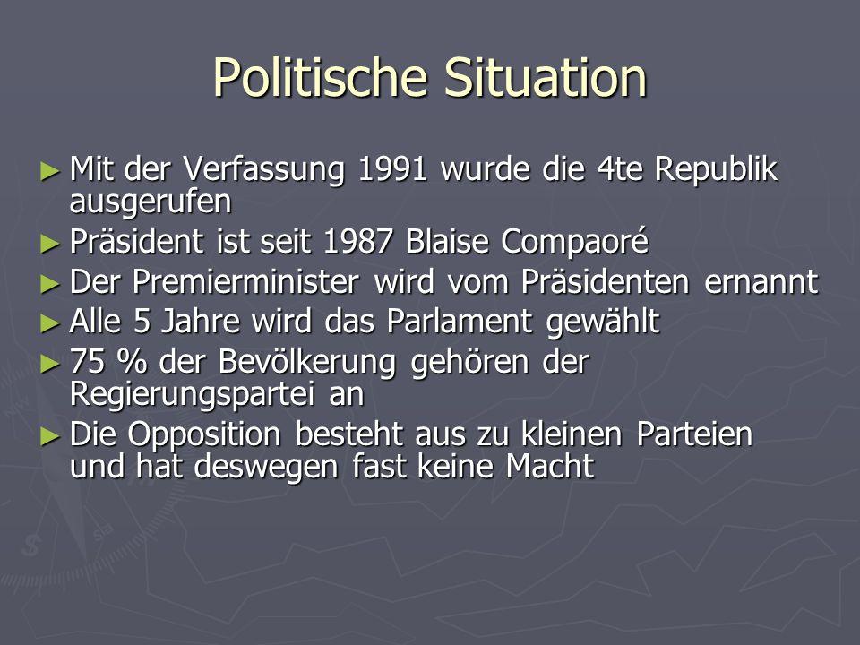 Politische Situation Mit der Verfassung 1991 wurde die 4te Republik ausgerufen. Präsident ist seit 1987 Blaise Compaoré.