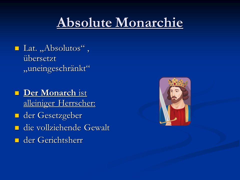 "Absolute Monarchie Lat. ""Absolutos , übersetzt ""uneingeschränkt"