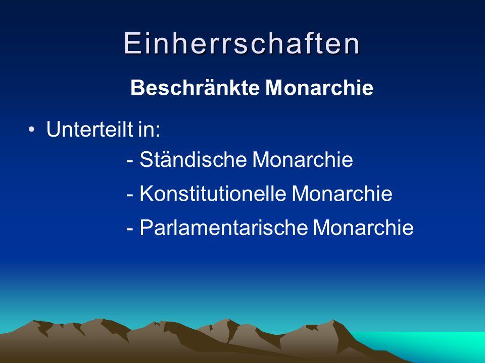 Einherrschaften Beschränkte Monarchie Unterteilt in: