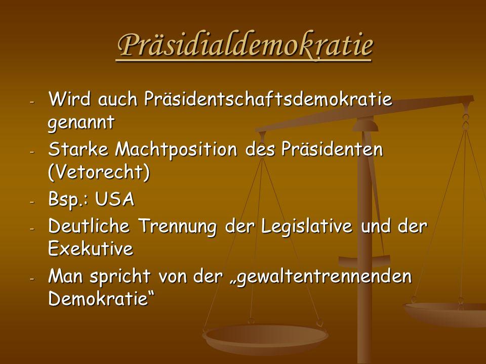 Präsidialdemokratie Wird auch Präsidentschaftsdemokratie genannt
