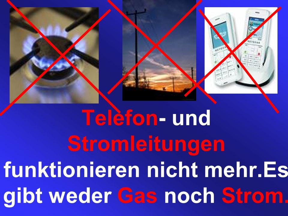 Telefon- und Stromleitungen funktionieren nicht mehr