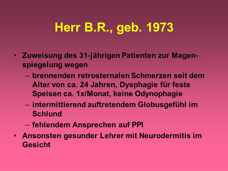 Herr B.R., geb. 1973 Zuweisung des 31-jährigen Patienten zur Magen-spiegelung wegen.
