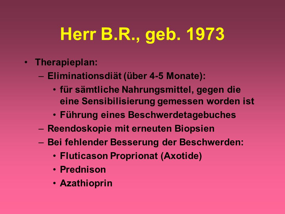 Herr B.R., geb. 1973 Therapieplan: Eliminationsdiät (über 4-5 Monate):
