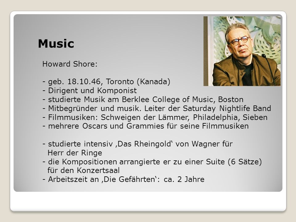 Music Howard Shore: geb. 18.10.46, Toronto (Kanada)
