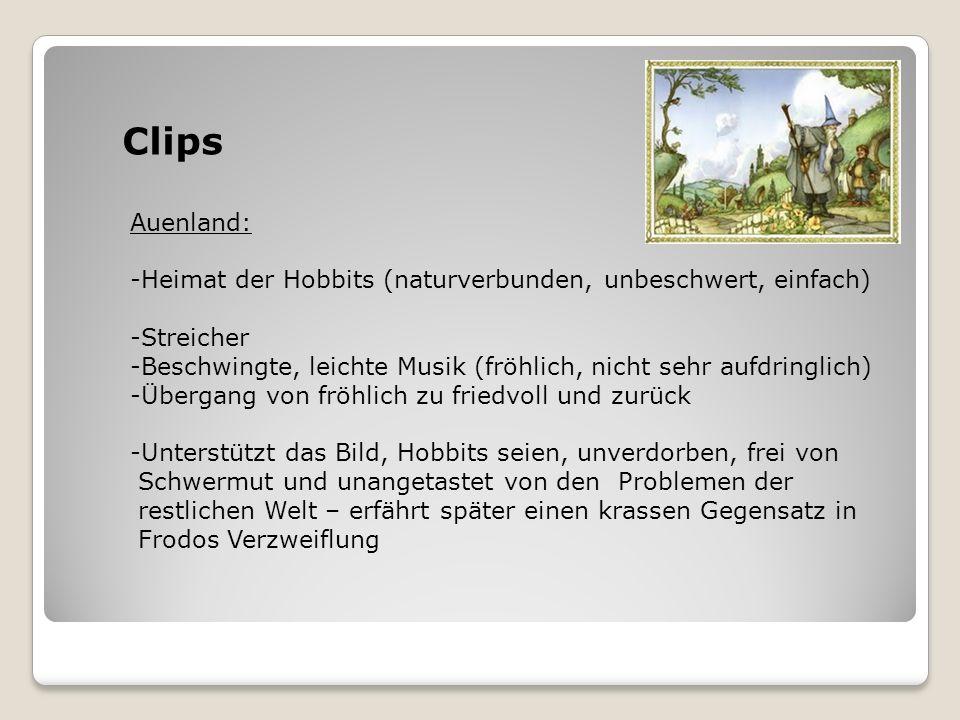 Clips Auenland: -Heimat der Hobbits (naturverbunden, unbeschwert, einfach) -Streicher.