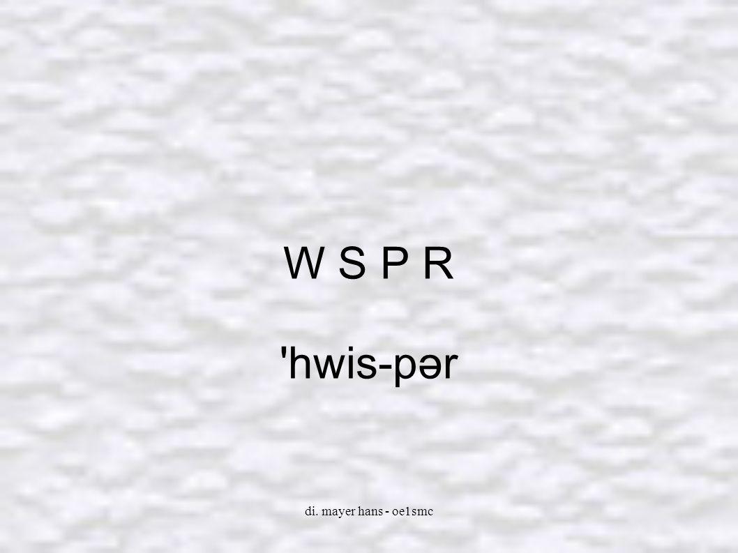 W S P R hwis-pər di. mayer hans - oe1smc