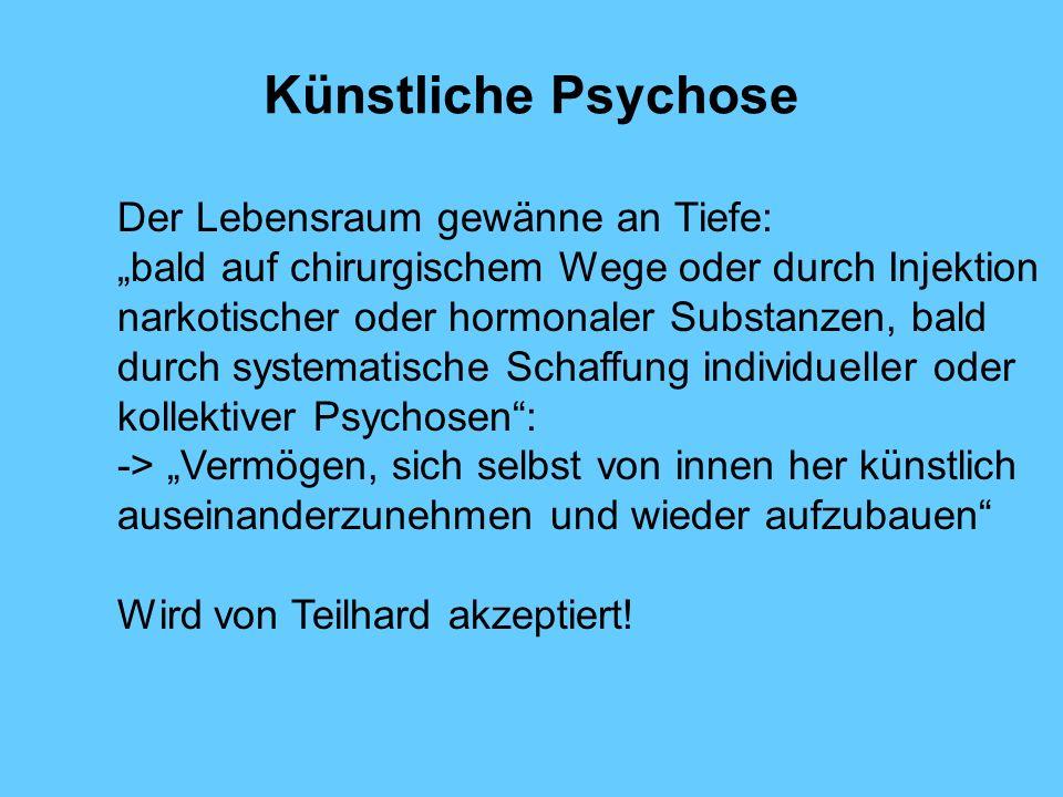 Künstliche Psychose Der Lebensraum gewänne an Tiefe:
