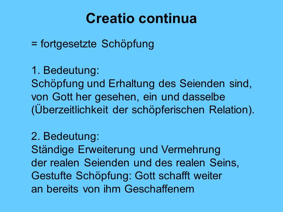 Creatio continua = fortgesetzte Schöpfung 1. Bedeutung:
