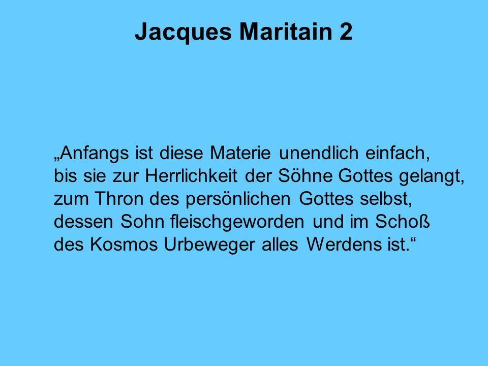 "Jacques Maritain 2 ""Anfangs ist diese Materie unendlich einfach,"