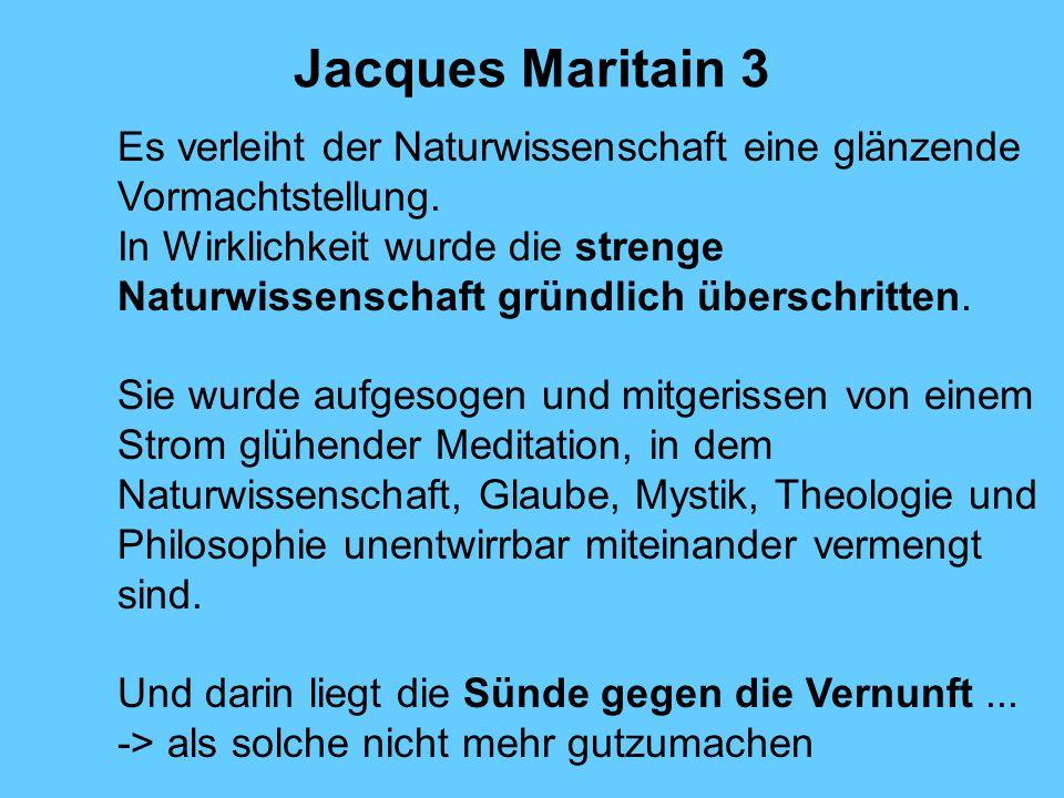 Jacques Maritain 3 Es verleiht der Naturwissenschaft eine glänzende Vormachtstellung.