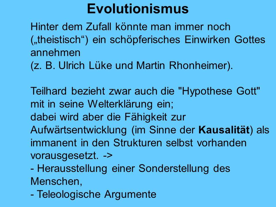 """Evolutionismus Hinter dem Zufall könnte man immer noch (""""theistisch ) ein schöpferisches Einwirken Gottes annehmen."""