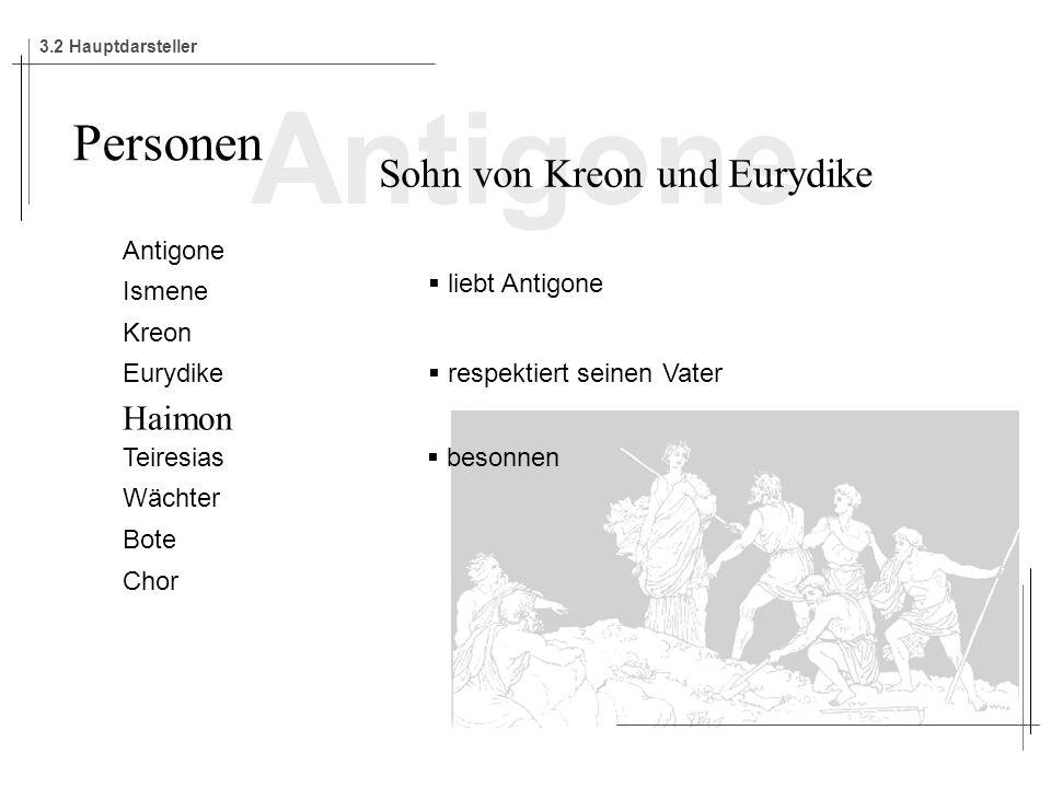 Antigone Personen Sohn von Kreon und Eurydike Haimon Antigone