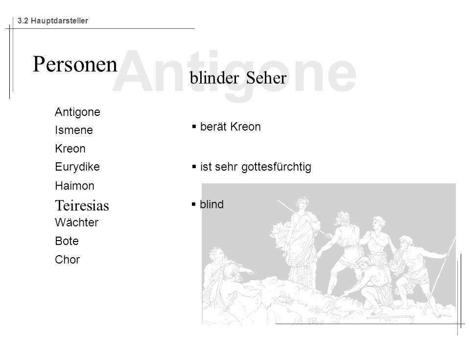 Antigone Personen blinder Seher Teiresias Antigone berät Kreon Ismene