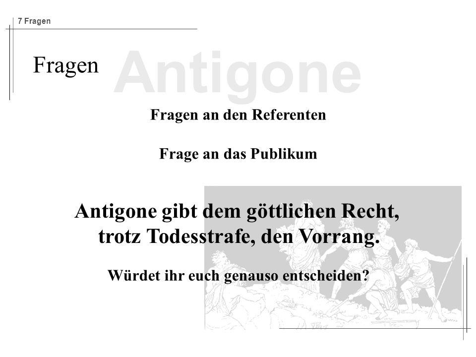 Antigone Fragen Antigone gibt dem göttlichen Recht,