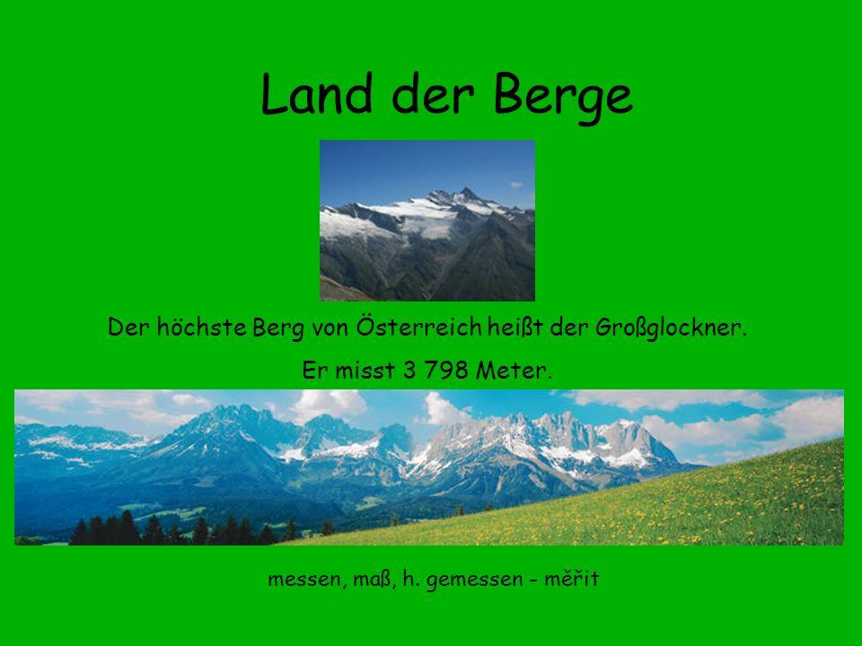 Der höchste Berg von Österreich heißt der Großglockner.