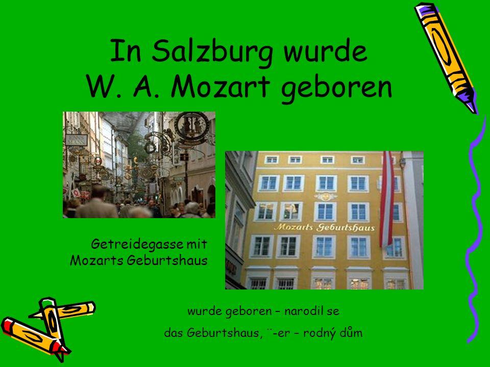 In Salzburg wurde W. A. Mozart geboren