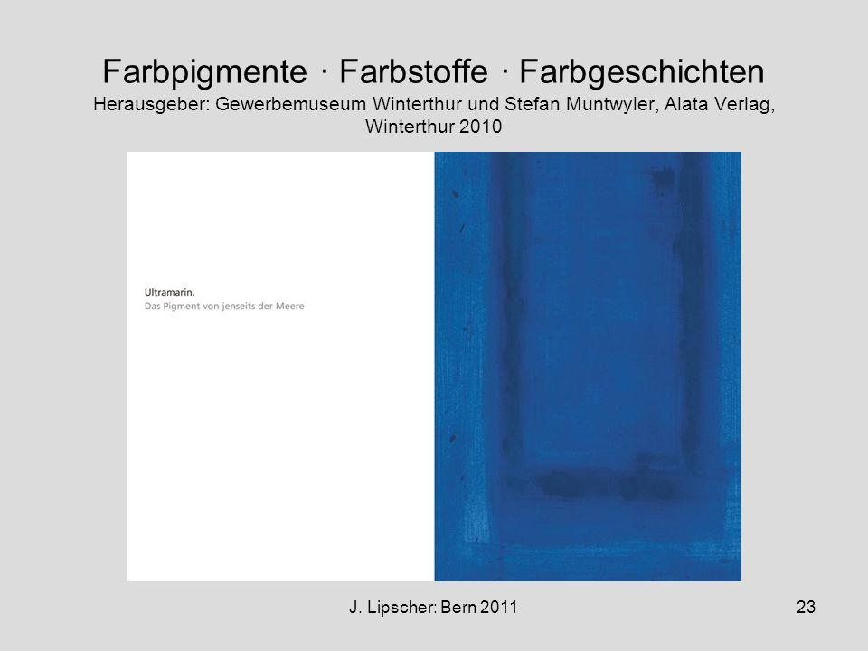 Farbpigmente · Farbstoffe · Farbgeschichten Herausgeber: Gewerbemuseum Winterthur und Stefan Muntwyler, Alata Verlag, Winterthur 2010